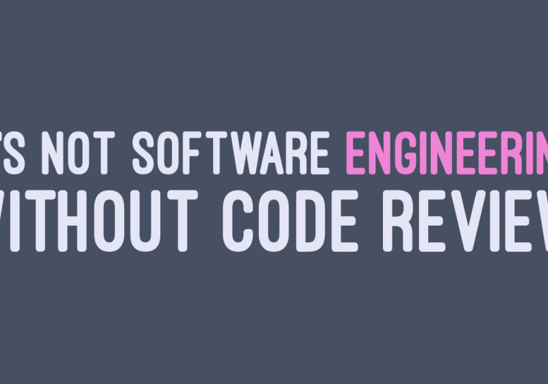 It's not software engineering without code review